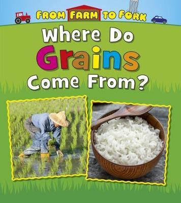 Where Do Grains Come From? - Linda Staniford