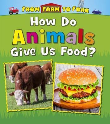 How Do Animals Give Us Food? - Linda Staniford