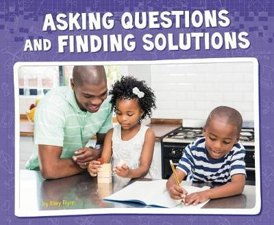 Asking Questions and Finding Solutions - Riley Flynn