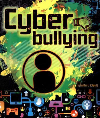 Cyberbullying - Heather E. Schwartz
