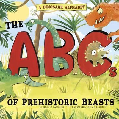 A Dinosaur Alphabet: The ABCs of Prehistoric Beasts! - Michelle M. Hasselius