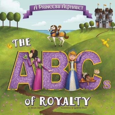 A Princess Alphabet: The ABCs of Royalty! - Jaclyn Jaycox