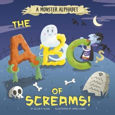 A Monster Alphabet: The ABCs of Screams! - James Loram