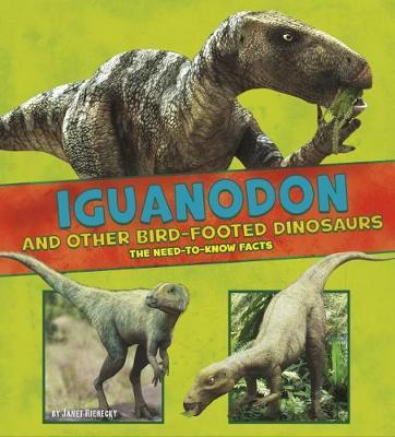 Iguanodon and Other Bird-Footed Dinosaurs: The Need-to-Know Facts - Janet Riehecky