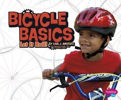 Bicycle Basics: Let It Roll! - Lisa J. Amstutz