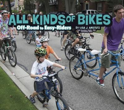 All Kinds of Bikes: Off-Road to Easy-Riders - Lisa J. Amstutz