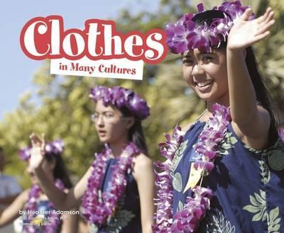 Clothes in Many Cultures - Heather Adamson