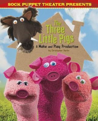 Sock Puppet Theatre Presents The Three Little Pigs: A Make & Play Production - Christopher L. Harbo