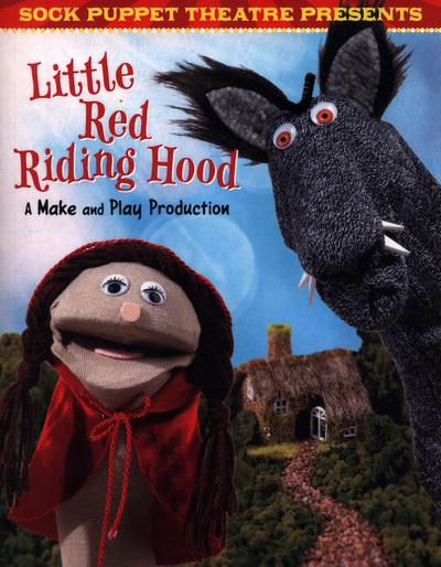 Sock Puppet Theatre Presents Little Red Riding Hood: A Make & Play Production - Christopher L. Harbo
