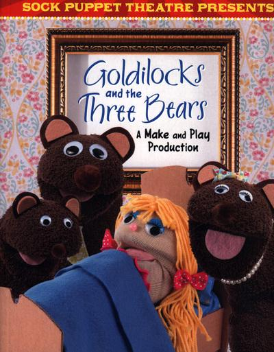 Sock Puppet Theatre Presents Goldilocks and the Three Bears: A Make & Play Production - Christopher L. Harbo