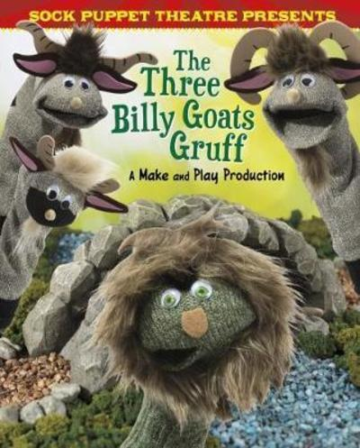 Sock Puppet Theatre Presents The Three Billy Goats Gruff: A Make & Play Production - Christopher L. Harbo