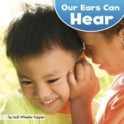 Our Ears Can Hear - PhD. Jodi Wheeler-Toppen