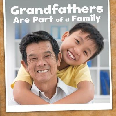 Grandfathers Are Part of a Family - Lucia Raatma