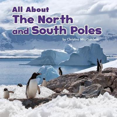 All About the North and South Poles - Christina Mia Gardeski
