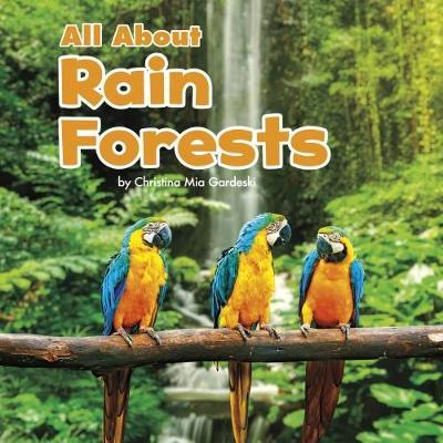 All About Rainforests - Christina Mia Gardeski