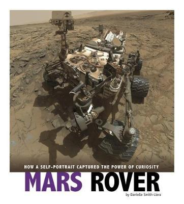 Mars Rover: How a Self-Portrait Captured the Power of Curiosity - Danielle Smith-Llera