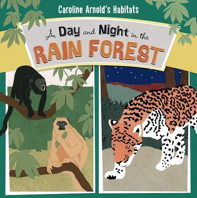 A Day and Night in the Rain Forest - Caroline Arnold