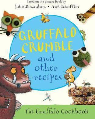 Gruffalo Crumble and Other Recipes - Julia Donaldson