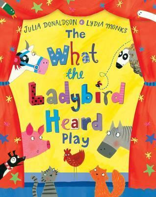 The What the Ladybird Heard Play - Julia Donaldson