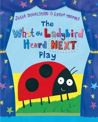 The What the Ladybird Heard Next Play - Julia Donaldson