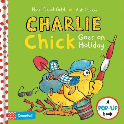 Charlie Chick Goes On Holiday - Nick Denchfield
