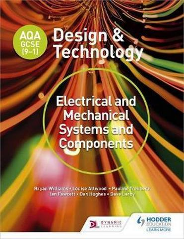 AQA GCSE (9-1) Design and Technology: Electrical and Mechanical Systems and Components - Bryan Williams