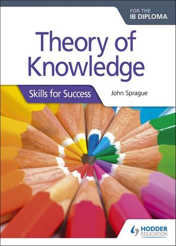 Theory of Knowledge for the IB Diploma: Skills for Success: Skills for Success - John Sprague