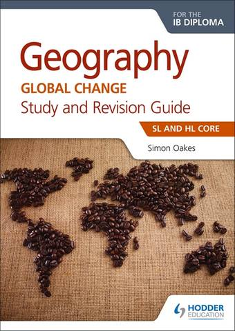 Geography for the IB Diploma Study and Revision Guide SL and HL Core: SL and HL Core - Simon Oakes