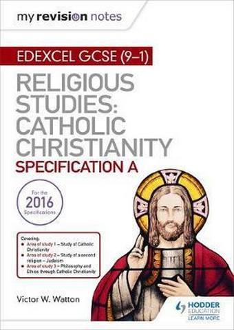 My Revision Notes Edexcel Religious Studies for GCSE (9-1): Catholic Christianity (Specification A): Faith and Practice in the 21st Century - Victor W. Watton