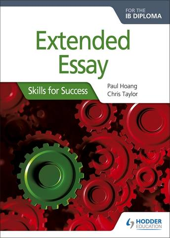 Extended Essay for the IB Diploma: Skills for Success: Skills for Success - Paul Hoang