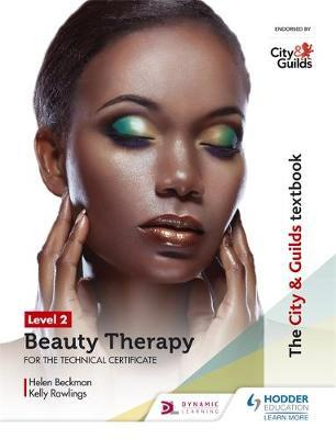 The City & Guilds Textbook Level 2 Beauty Therapy for the Technical Certificate - Helen Beckmann