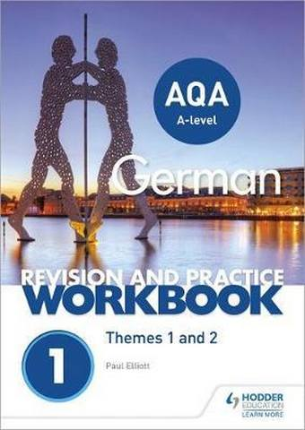 AQA A-level German Revision and Practice Workbook: Themes 1 and 2 - Paul Elliott