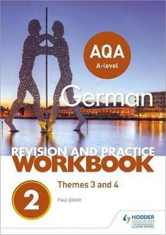 AQA A-level German Revision and Practice Workbook: Themes 3 and 4 - Paul Elliott