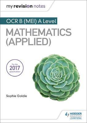My Revision Notes: OCR B (MEI) A Level Mathematics (Applied) - Stella Dudzic