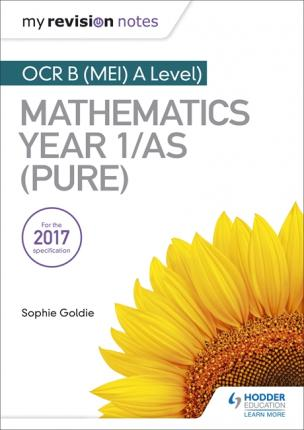 My Revision Notes: OCR B (MEI) A Level Mathematics Year 1/AS (Pure) - Sophie Goldie