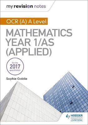 My Revision Notes: OCR (A) A Level Mathematics Year 1/AS (Applied - Stella Dudzic