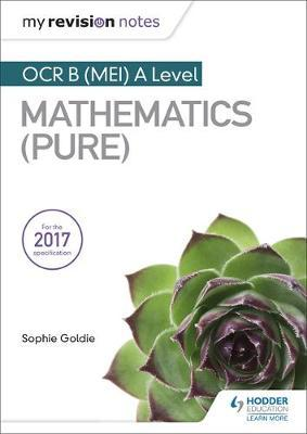 My Revision Notes: OCR B (MEI) A Level Mathematics (Pure) - Sophie Goldie