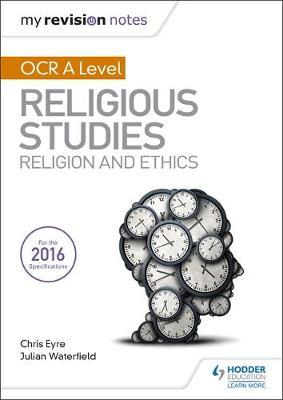 My Revision Notes OCR A Level Religious Studies: Religion and Ethics - Julian Waterfield