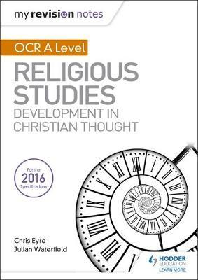 My Revision Notes OCR A Level Religious Studies: Developments in Christian Thought - Julian Waterfield
