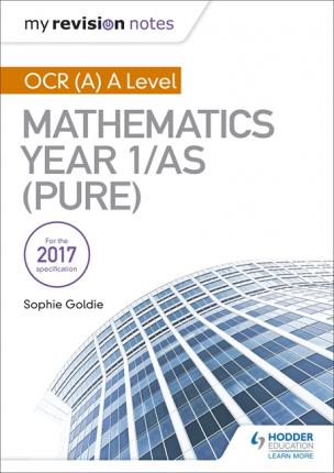 My Revision Notes: OCR (A) A Level Mathematics Year 1/AS (Pure) - Sophie Goldie