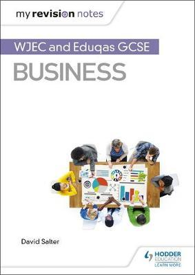 My Revision Notes: WJEC and Eduqas GCSE Business - David Salter