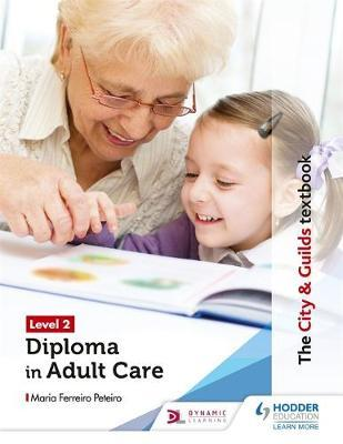 The City & Guilds Textbook Level 2 Diploma in Care for the Adult Care Worker Apprenticeship - Maria Ferreiro Peteiro