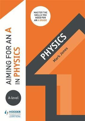 Aiming for an A in A-level Physics - Mark Jones