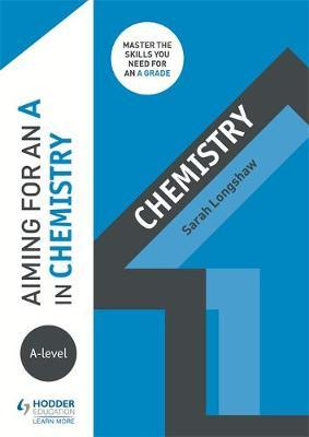 Aiming for an A in A-level Chemistry - Sarah Longshaw