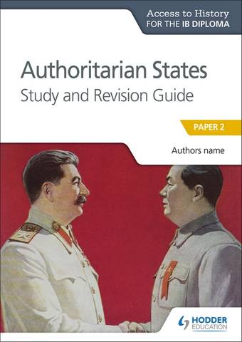 Access to History for the IB Diploma: Authoritarian States Study and Revision Guide: Paper 2 - Paul Grace