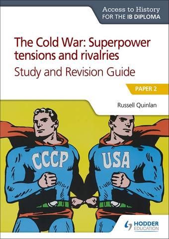 Access to History for the IB Diploma: The Cold War: Superpower tensions and rivalries (20th century) Study and Revision Guide: Paper 2: Paper 2 - Russell Quinlan