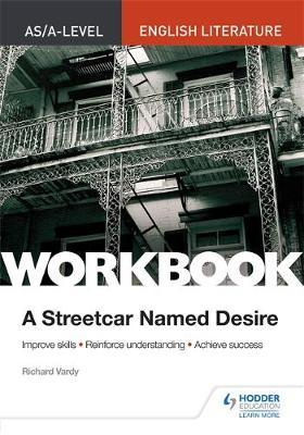 AS/A-level English Literature Workbook: A Streetcar Named Desire - Richard Vardy