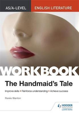 AS/A-level English Literature Workbook: The Handmaid's Tale - Renee Stanton