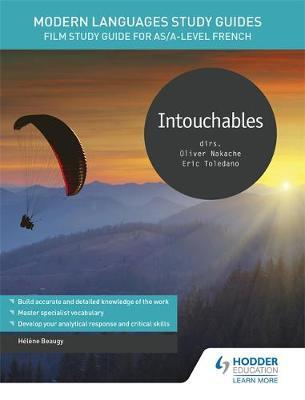 Modern Languages Study Guides: Intouchables: Film Study Guide for AS/A-level French - Helene Beaugy