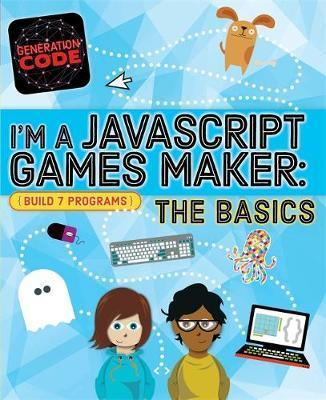 Generation Code: I'm a JavaScript Games Maker: The Basics - Max Wainewright